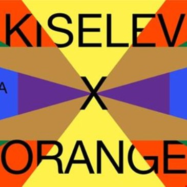 FRIDAY 13TH: KISELEV x ORANGE
